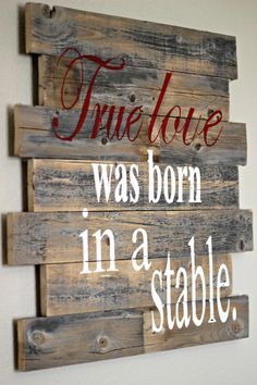 True love was born in a stable.