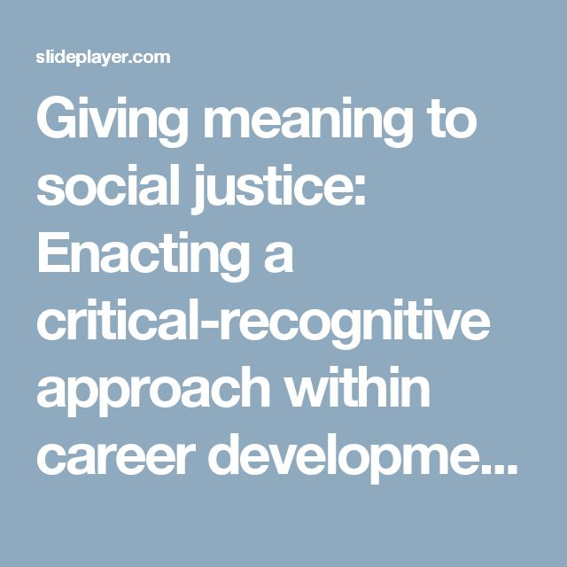 Giving meaning to social justice: Enacting a critical-recognitive approach within career development Barrie A Irving Research Institute for Professional. -  ppt download