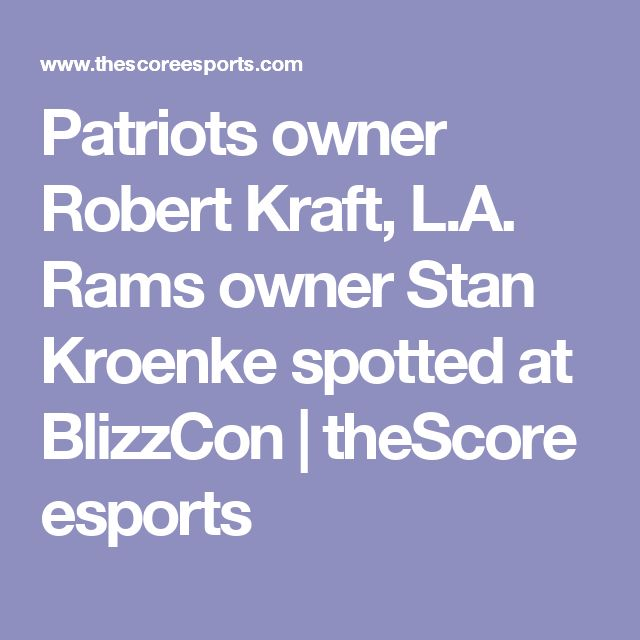 Patriots owner Robert Kraft, L.A. Rams owner Stan Kroenke spotted at BlizzCon | theScore esports