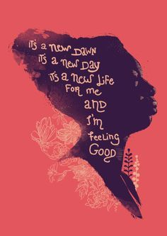 It's a new dawn, it's a new day, it's a new life for me, and I'm feeling good! --Nina Simone https://www.bing.com/videos/search?q=it%27s+a+new+day+nina+simone+&qpvt=it%27s+a+new+day+nina+simone+&FORM=VDRE