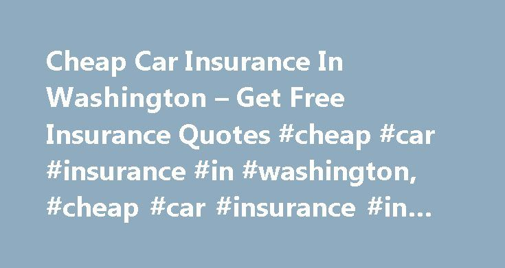 Cheap Car Insurance In Washington – Get Free Insurance Quotes #cheap #car #insurance #in #washington, #cheap #car #insurance #in #washington http://south-sudan.nef2.com/cheap-car-insurance-in-washington-get-free-insurance-quotes-cheap-car-insurance-in-washington-cheap-car-insurance-in-washington/  # Cheap Car Insurance In Washington – Looking for the best insurance rates? Compare all types of insurance quotes today and get lowest rates. Insurance quotes – easy, fast and free. – zezscpkdb We…