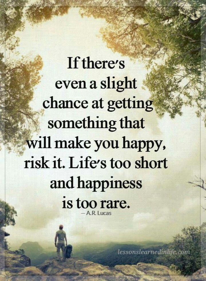Risk it - happiness is too rare!