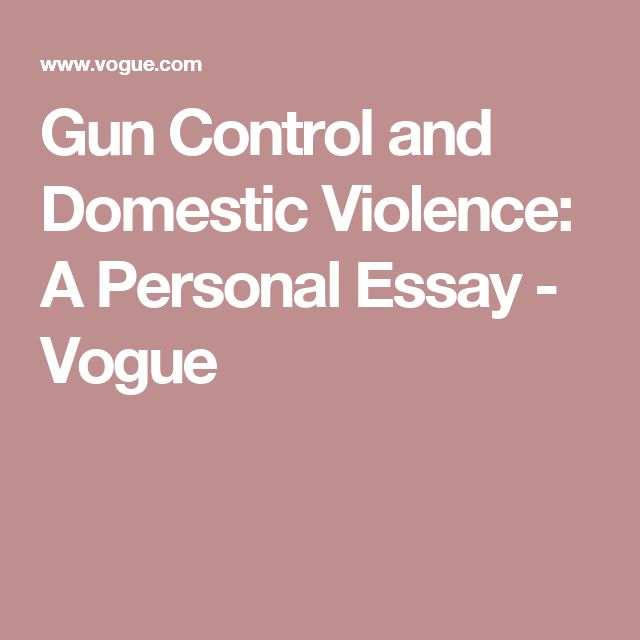best guns domestic violence images domestic  gun control and domestic violence a personal essay vogue