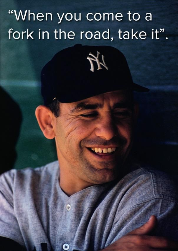"-Yogi Berra The greatest ""Yogiism"" of them all!"