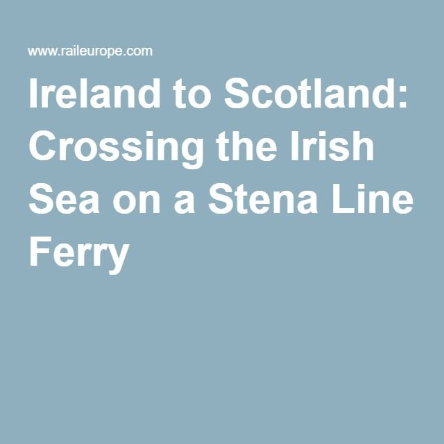 Ireland to Scotland: Crossing the Irish Sea on a Stena Line Ferry
