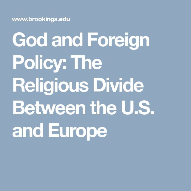 God and Foreign Policy: The Religious Divide Between the U.S. and Europe
