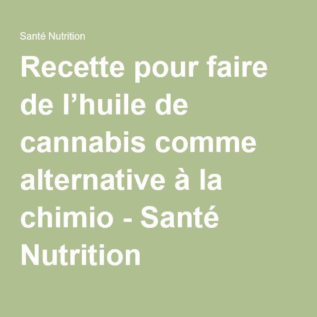 Recette pour faire de l'huile de cannabis comme alternative à la chimio - Santé Nutrition