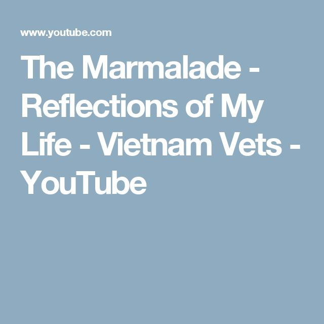 The Marmalade - Reflections of My Life - Vietnam Vets - YouTube