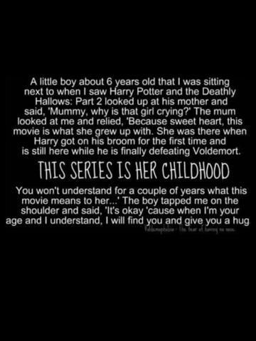 This is what Harry Potter is to a lot of people my age. I can't tell you how many people from grade school I saw at the midnight showing of the last movie. We shared memories. We laughed, cried, and hugged each other - even if we hadn't spoken in years. It was like graduation all over again, except this was the moment where it truly felt like our childhoods were ending.