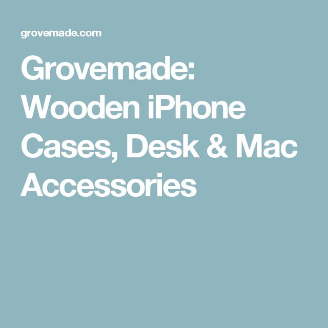 Grovemade: Wooden iPhone Cases, Desk & Mac Accessories