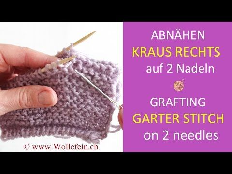 Abnähen Kraus Rechts - Grafting Garter Stitch on two needles - YouTube