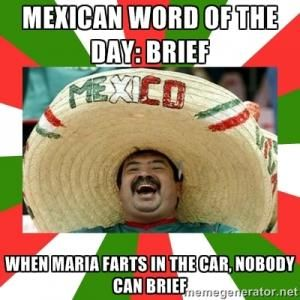 mexican jokes with the word esei | Mexican word of the day: Brief When Maria farts in the car, nobody can ...