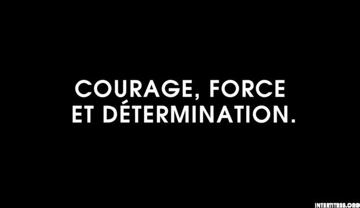 Courage, force et détermination.