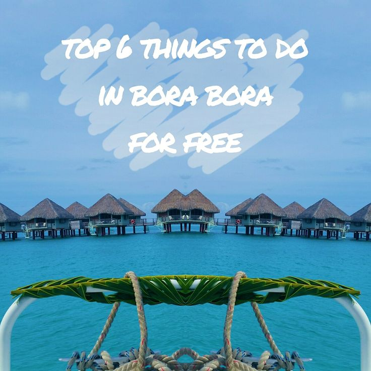 Top 6 Things to do in Bora Bora... FOR FREE
