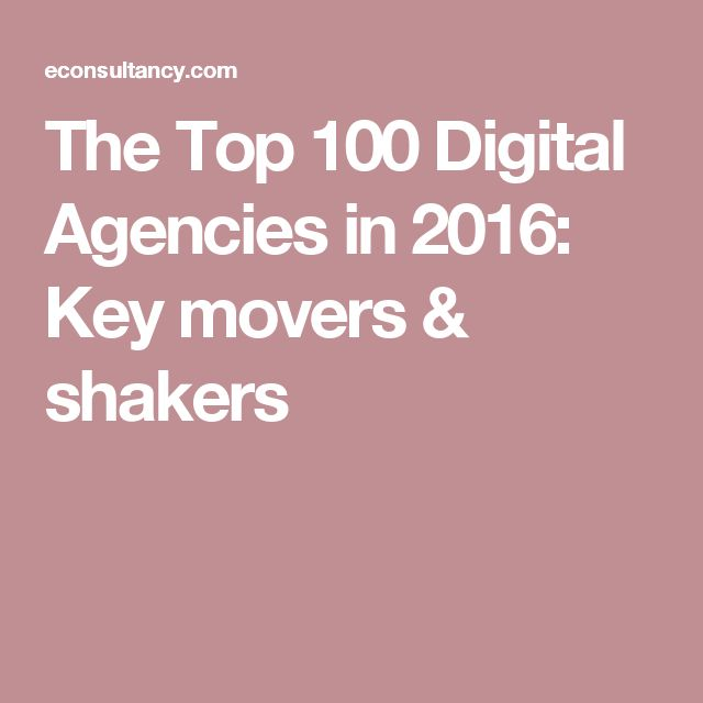 The Top 100 Digital Agencies in 2016: Key movers & shakers