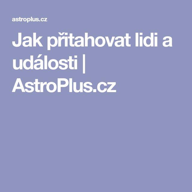 Jak přitahovat lidi a události | AstroPlus.cz