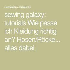 sewing galaxy: tutorials Wie passe ich Kleidung richtig an? Hosen/Röcke... alles dabei