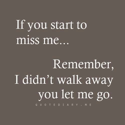 You let me go...sorry..your loss....dont expect me to be there anymore