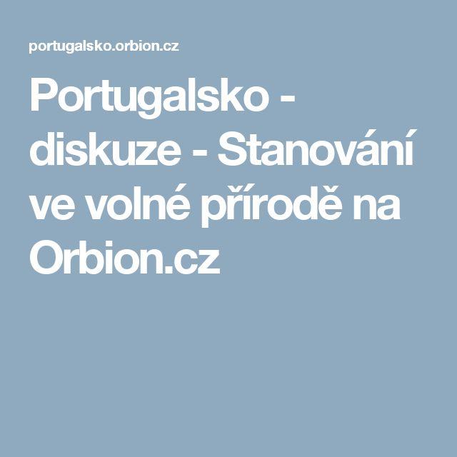 Portugalsko - diskuze - Stanování ve volné přírodě na Orbion.cz