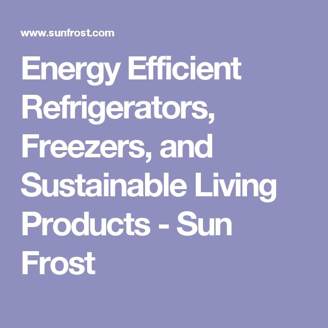 Energy Efficient Refrigerators, Freezers, and Sustainable Living Products - Sun Frost