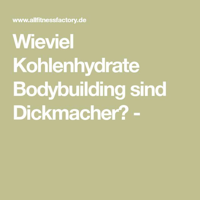 Wieviel Kohlenhydrate Bodybuilding sind Dickmacher? -