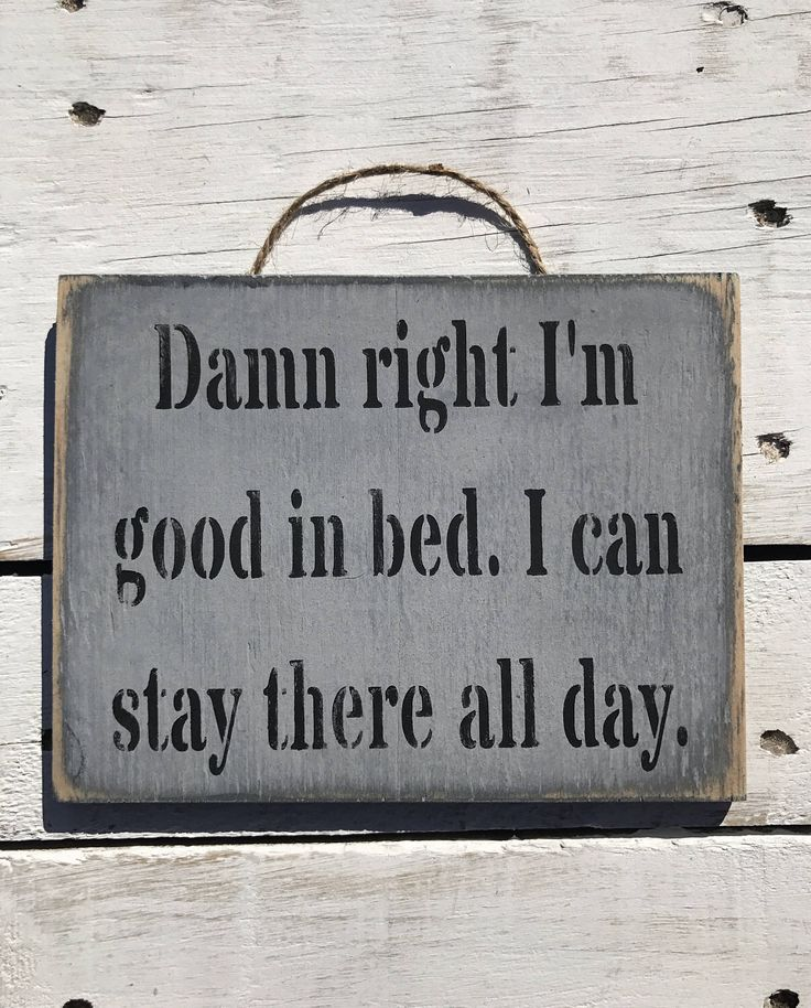 A personal favourite from my Etsy shop https://www.etsy.com/au/listing/522364115/damn-right-im-good-in-bed-sign-bedroom