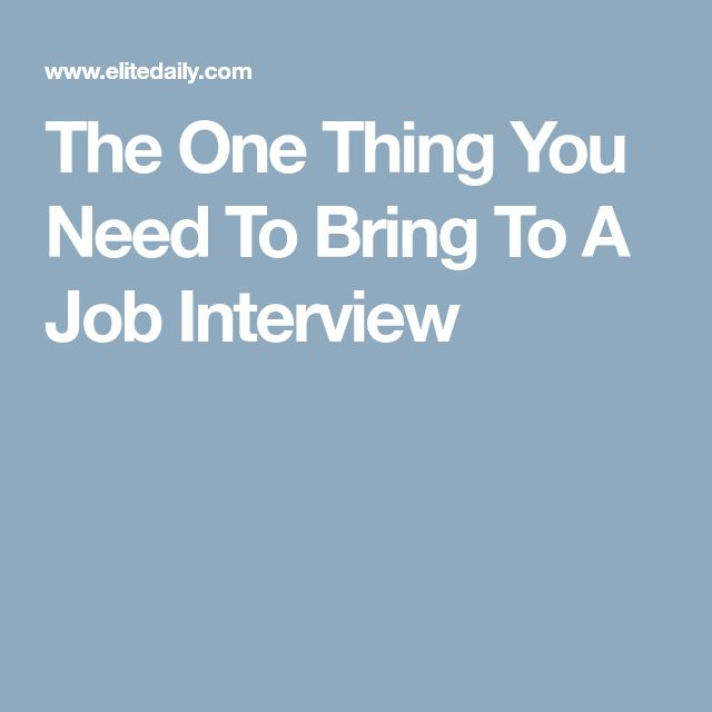 The One Thing You Need To Bring To A Job Interview