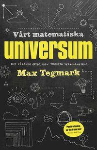 Vårt matematiska universum : mitt sökande efter den yttersta verkligheten (inbunden)