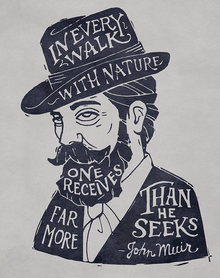 """""""In every walk with nature one receives far more than he seeks."""" - John Muir (via Made by Folks)"""