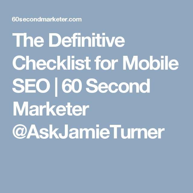 The Definitive Checklist for Mobile SEO | 60 Second Marketer @AskJamieTurner