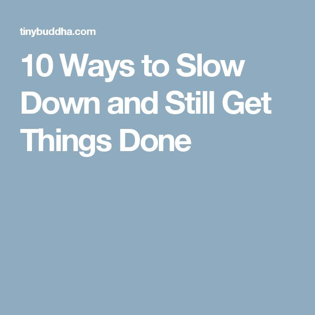 10 Ways to Slow Down and Still Get Things Done