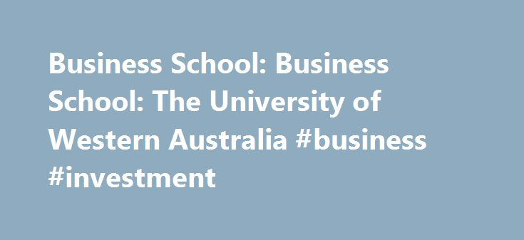 Business School: Business School: The University of Western Australia #business #investment http://busines.remmont.com/business-school-business-school-the-university-of-western-australia-business-investment/  #business school # Business School Explore our courses A degree in business can transform your career. Our range of undergraduate, postgraduate, research and executive education courses will equip you with the knowledge and skills you need for a rapidly evolving business world. Find out…