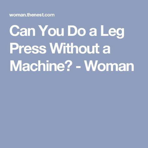 Can You Do a Leg Press Without a Machine? - Woman