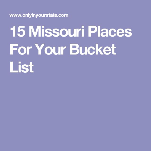 15 Missouri Places For Your Bucket List