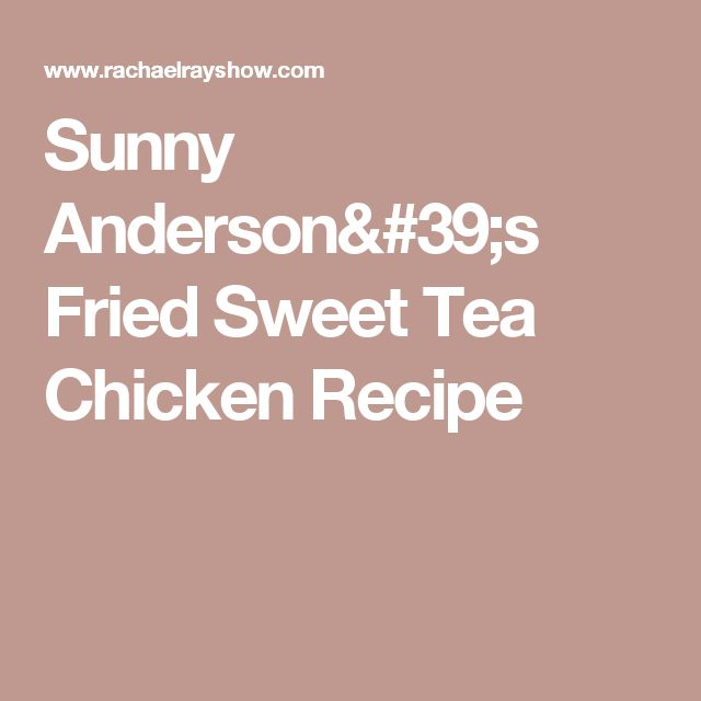 Sunny Anderson's Fried Sweet Tea Chicken Recipe