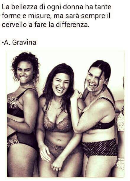 Die Schönheit jeder Frau kommt in Formen und Größen, aber das Gehirn wird immer den Unterschied machen. — A. Gravina
