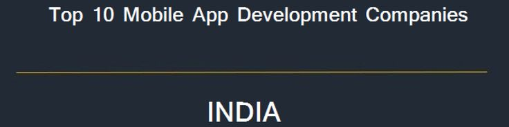 List of Top 10 Mobile Application Development Companies in India 2017 (iPhone, Android, iOS), where you can find app development service for your Startups, Business from best app development company.