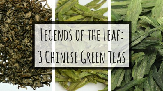 Tea For Me Please: Legends of the Leaf: 3 Chinese Green Teas