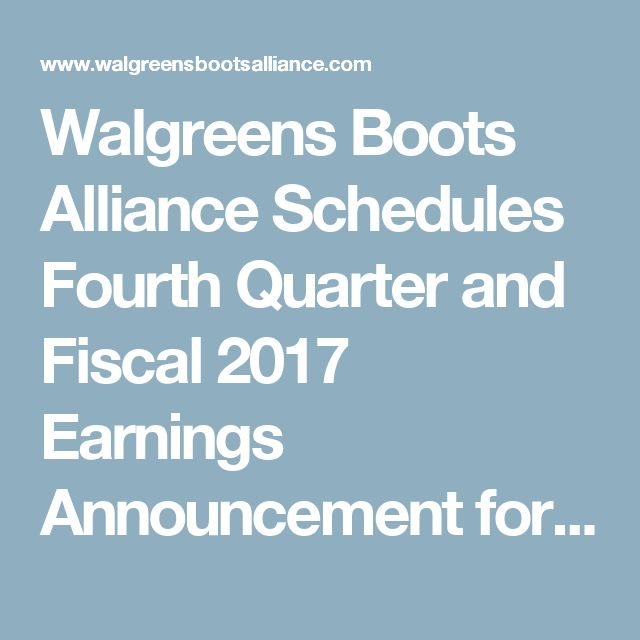 Walgreens Boots Alliance Schedules Fourth Quarter and Fiscal 2017 Earnings Announcement for 25 October 2017   Walgreens Boots Alliance