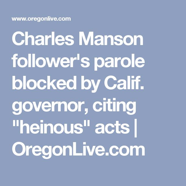"""Charles Manson follower's parole blocked by Calif. governor, citing """"heinous"""" acts 