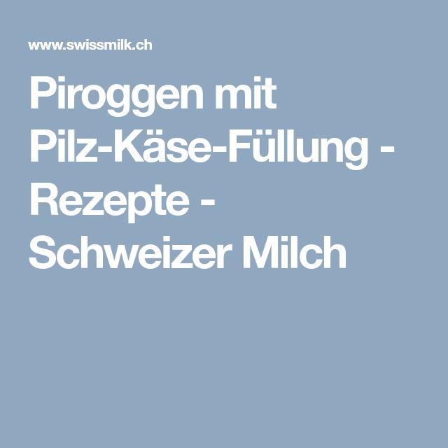Piroggen mit Pilz-Käse-Füllung - Rezepte - Schweizer Milch