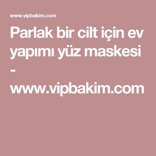 Parlak bir cilt için ev yapımı yüz maskesi - www.vipbakim.com