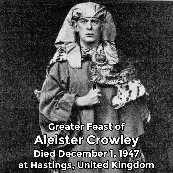 Greater Feast of Saint Aleister Crowley, died December 1, 1947 at Hasting, United Kingdom