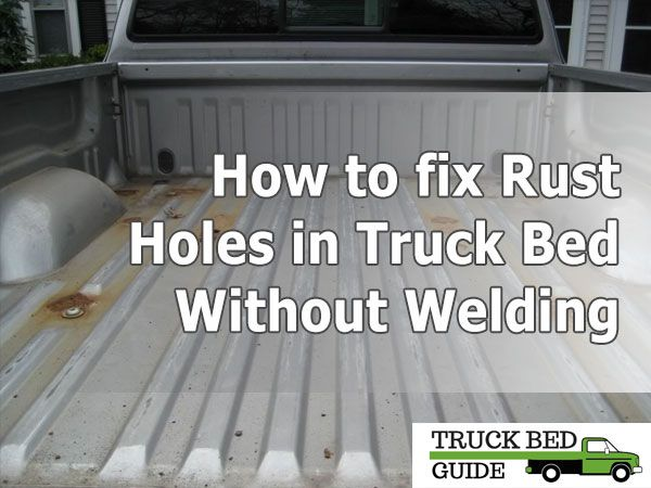 How To Fix Rust Holes In Truck Bed Without Welding Truck Bed Guide Truck Bed Tool Boxes Truck Bed Covers Truck Bed