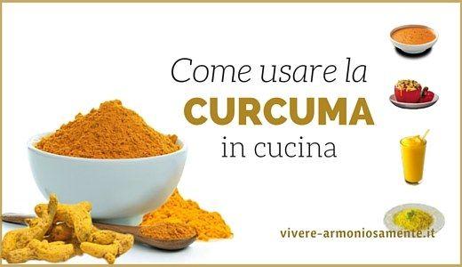 Come usare la curcuma in cucina? Insaporire zuppe e minestre, frullati, fare un olio aromatico, preparare il golden milk oppure una tisana alla curcuma.