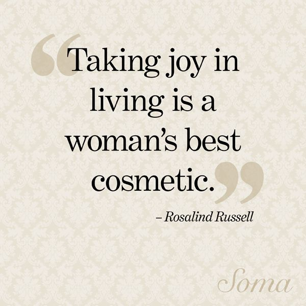 """""""Taking joy in living is a woman's best cosmetic."""" - Rosalind Russell #quote"""