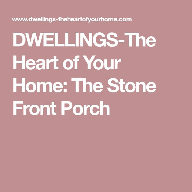 DWELLINGS-The Heart of Your Home: The Stone Front Porch