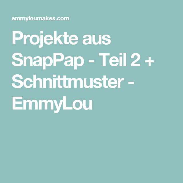 Projekte aus SnapPap - Teil 2 + Schnittmuster - EmmyLou