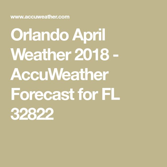Orlando April Weather 2018 - AccuWeather Forecast for FL 32822