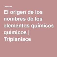 El origen de los nombres de los elementos químicos | Triplenlace